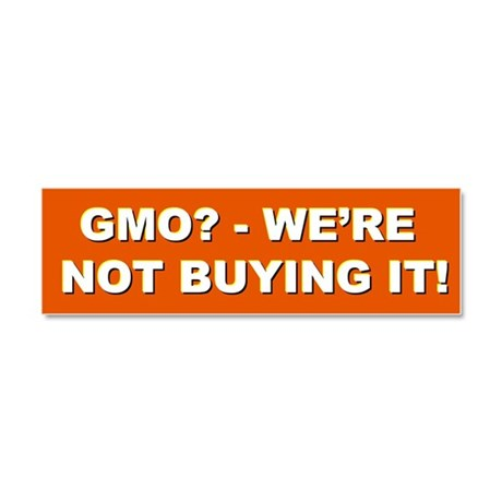 GMO - We're Not Buying It! car magnet