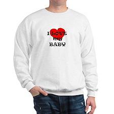 I LOVE MY BABY Sweatshirt