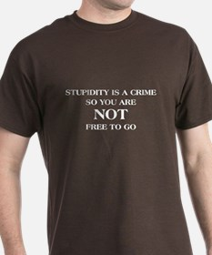 Stupidity is a Crime T-Shirt