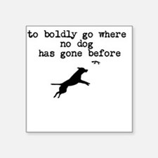 to boldly go where no dog has gone before Sticker