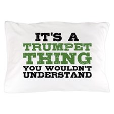 It's a Trumpet Thing Pillow Case