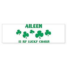 Aileen is my lucky charm Bumper Bumper Sticker
