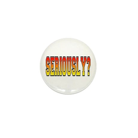 Seriously? Mini Button (100 pack)