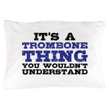 It's a Trombone Thing Pillow Case