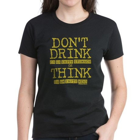 Dont Drink…or Think… T-Shirt