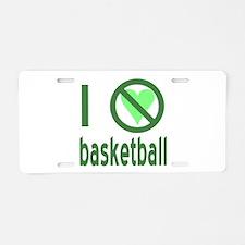I Hate Basketball Aluminum License Plate