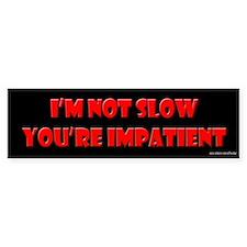 I'm Not Slow You're Impatient Bumper Bumper Sticker