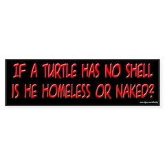 If a Turtle Has No Shell Bumper Bumper Sticker