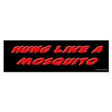 Hung Like a Mosquito Bumper Bumper Sticker