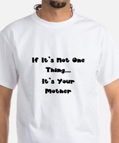 Not One Thing - Your Mother Shirt