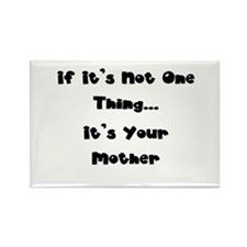 Not One Thing - Your Mother Rectangle Magnet