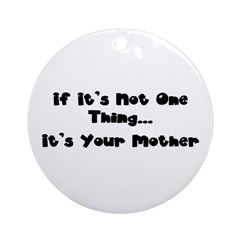 Not One Thing - Your Mother Ornament (Round)