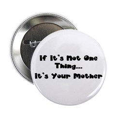 "Not One Thing - Your Mother 2.25"" Button (10"