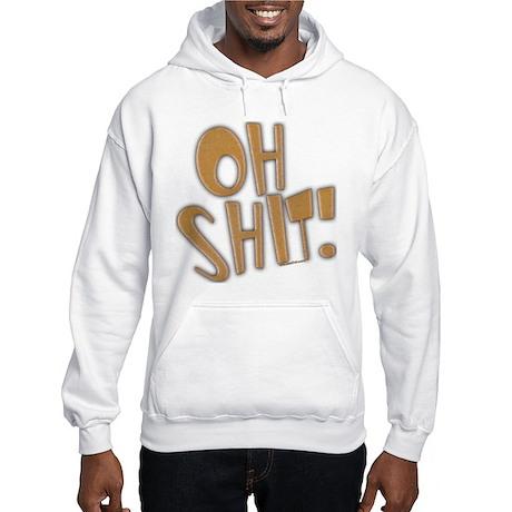Oh Shit! Hooded Sweatshirt