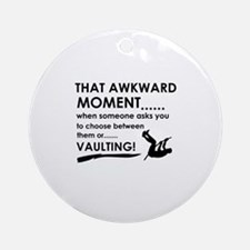 Awkward moment vaulting designs Ornament (Round)