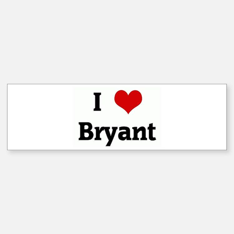I Love Bryant Bumper Bumper Bumper Sticker