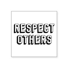 """Respect Others Square Sticker 3"""" x 3"""""""