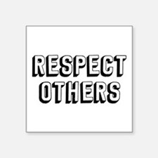 "Respect Others Square Sticker 3"" x 3"""