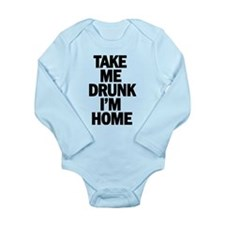 Take me home Im drunk Body Suit