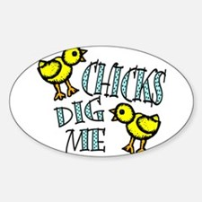 Chicks Dig Me (2) Oval Decal