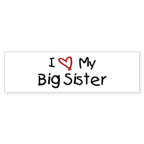 I Love My Big Sister Bumper Sticker