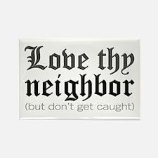 Love Thy Neighbor... Rectangle Magnet