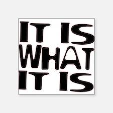 It Is What It Is Sticker