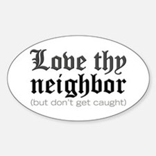 Love Thy Neighbor... Oval Decal
