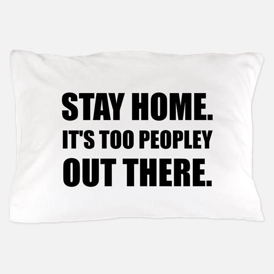 Stay Home Too Peopley Pillow Case