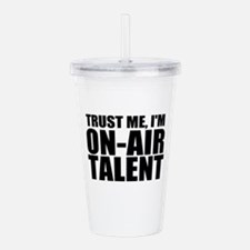Trust Me, I'm On-Air Talent Acrylic Double-wal