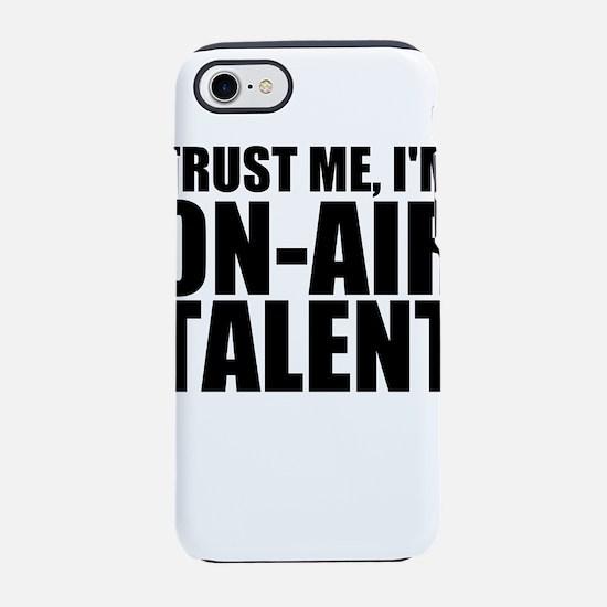 Trust Me, I'm On-Air Talent iPhone 7 Tough Cas