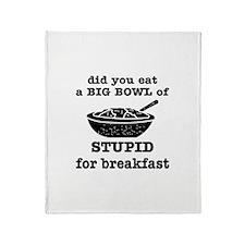 A Big Bowl Of Stupid Throw Blanket