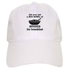 A Big Bowl Of Stupid Baseball Cap