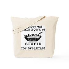 A Big Bowl Of Stupid Tote Bag