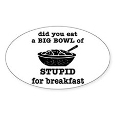A Big Bowl Of Stupid Decal