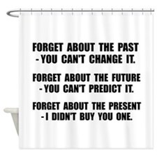 Forget Present Shower Curtain