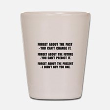 Forget Present Shot Glass
