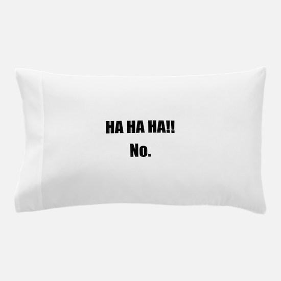 Hahaha No Pillow Case