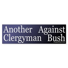 Another Clergyman Against Bush (sticker)