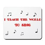 I Teach the World to Sing Mousepad