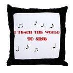 I Teach the World to Sing Throw Pillow