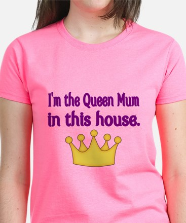Im the Queen Mum in this house T-Shirt