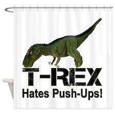 T-Rex Hates Push-ups! Shower Curtain