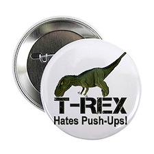 """T-Rex Hates Push-ups! 2.25"""" Button"""