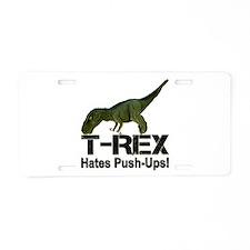 T-Rex Hates Push-ups! Aluminum License Plate