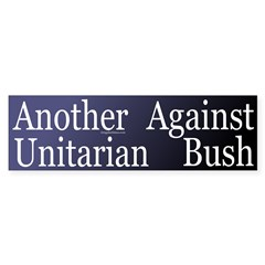 Another Unitarian Against Bush (Sticker)