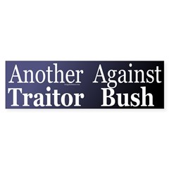 Another Traitor Against Bush (Sticker)