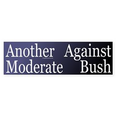 Another Moderate Against Bush (Sticker)