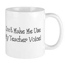 Don't Make Me Use My Teacher Voice! Small Mugs