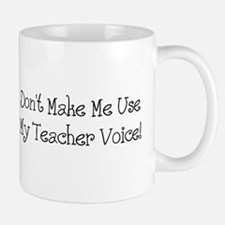 Don't Make Me Use My Teacher Voice! Small Small Mug